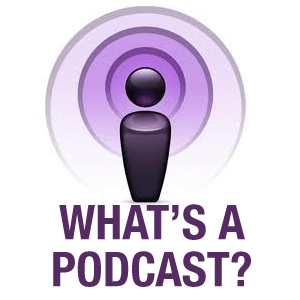 Huh? Podcast, you say?